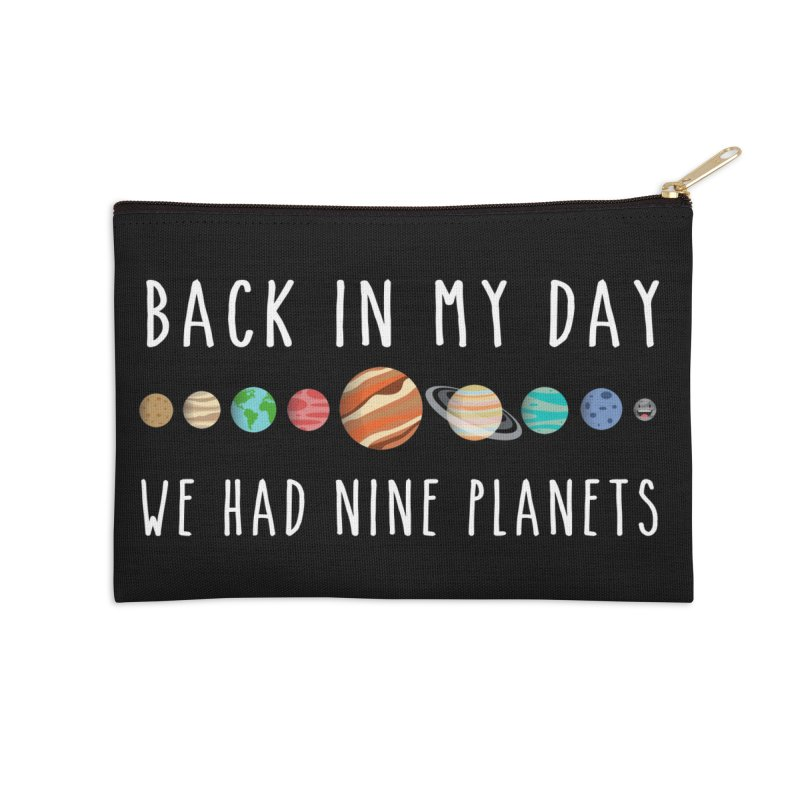 Back in my day, we had nine planets Accessories Zip Pouch by ninthstreetdesign's Artist Shop