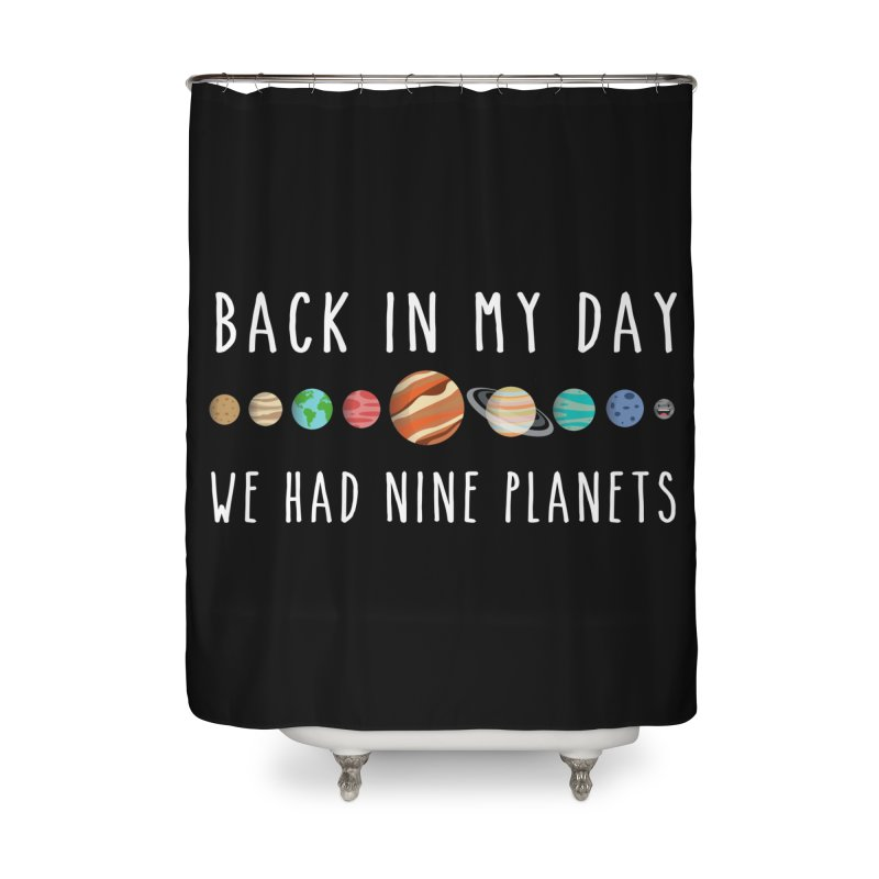 Back in my day, we had nine planets Home Shower Curtain by ninthstreetdesign's Artist Shop