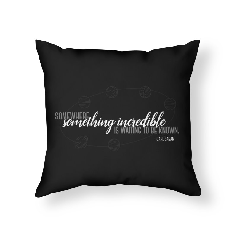 Something incredible Home Throw Pillow by ninthstreetdesign's Artist Shop