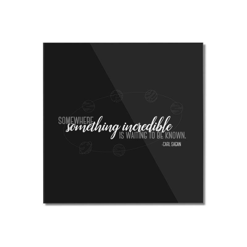 Something incredible Home Mounted Acrylic Print by ninthstreetdesign's Artist Shop