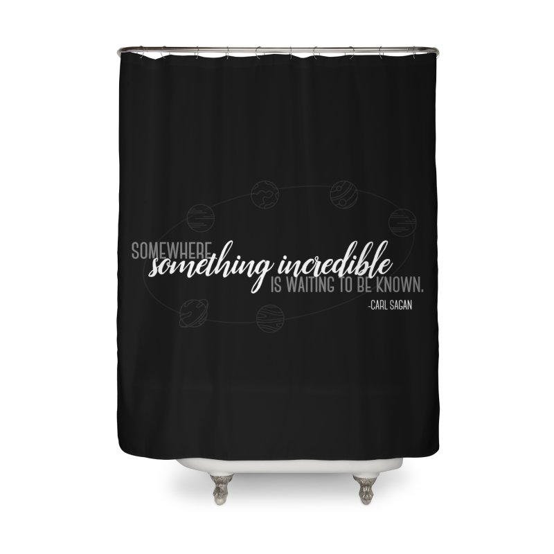 Something incredible Home Shower Curtain by ninthstreetdesign's Artist Shop
