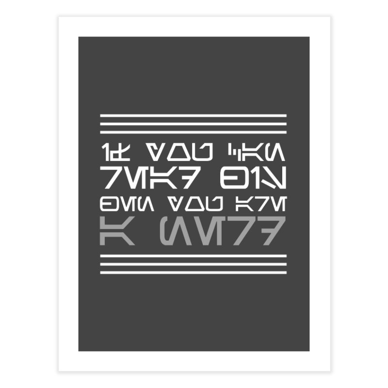 Aurebesh - If you can read this, then you're a nerd Home Fine Art Print by ninthstreetdesign's Artist Shop