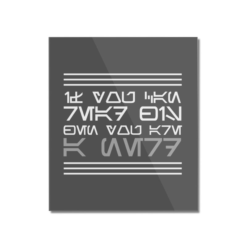 Aurebesh - If you can read this, then you're a nerd Home Mounted Acrylic Print by ninthstreetdesign's Artist Shop