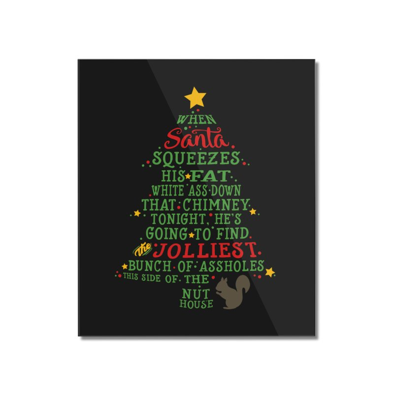 Jolliest bunch of a-holes Home Mounted Acrylic Print by ninthstreetdesign's Artist Shop