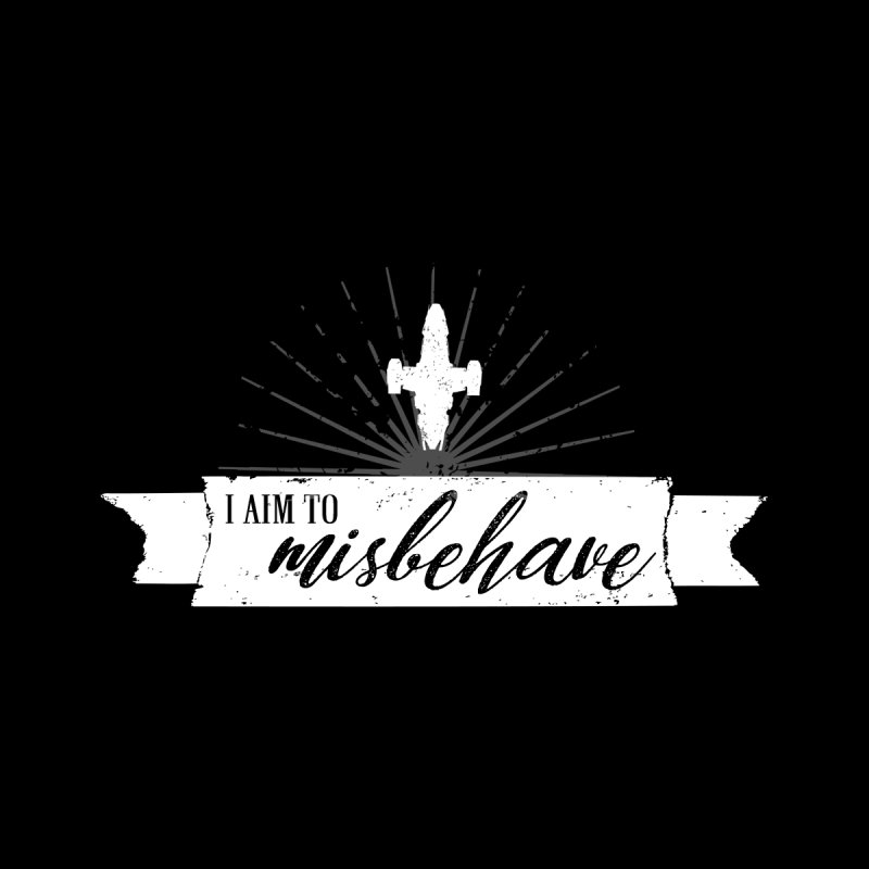 I aim to misbehave by ninthstreetdesign's Artist Shop