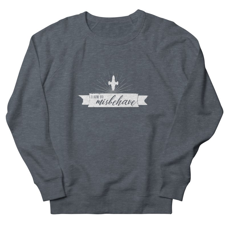 I aim to misbehave Women's French Terry Sweatshirt by ninthstreetdesign's Artist Shop
