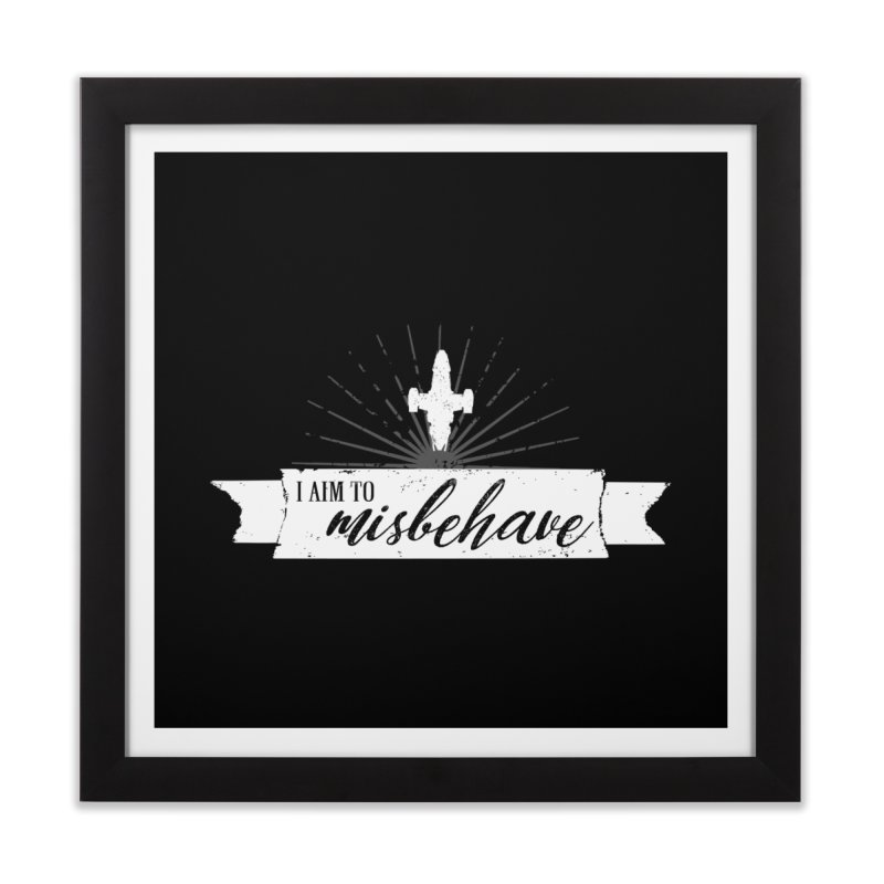 I aim to misbehave Home Framed Fine Art Print by ninthstreetdesign's Artist Shop