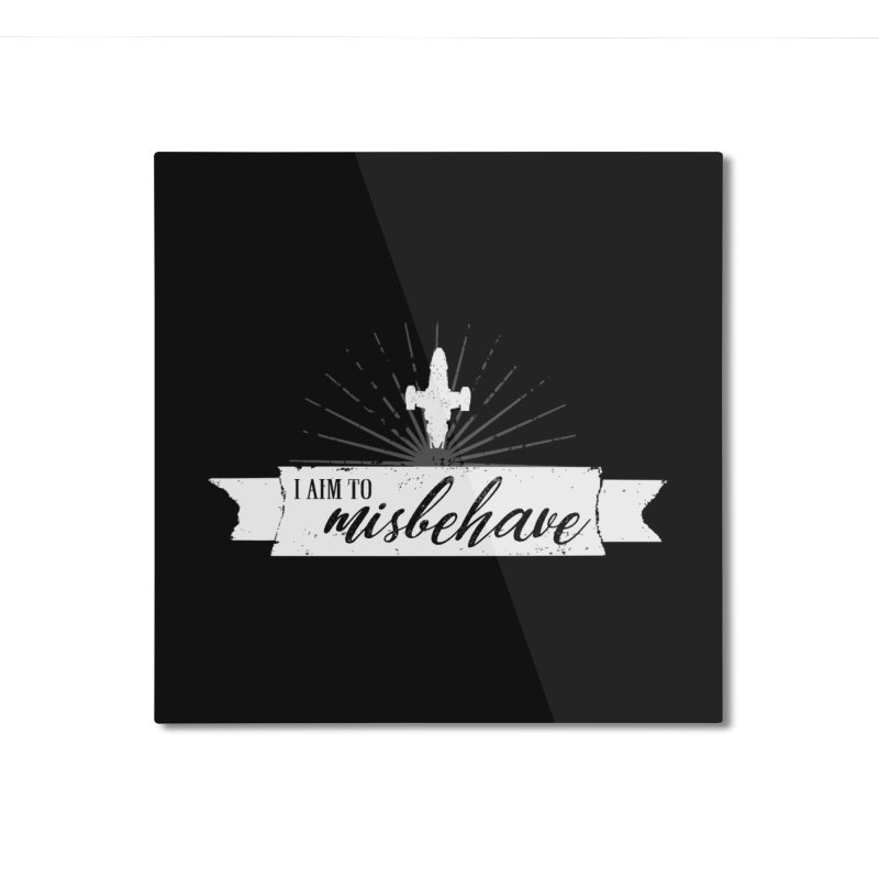 I aim to misbehave Home Mounted Aluminum Print by ninthstreetdesign's Artist Shop