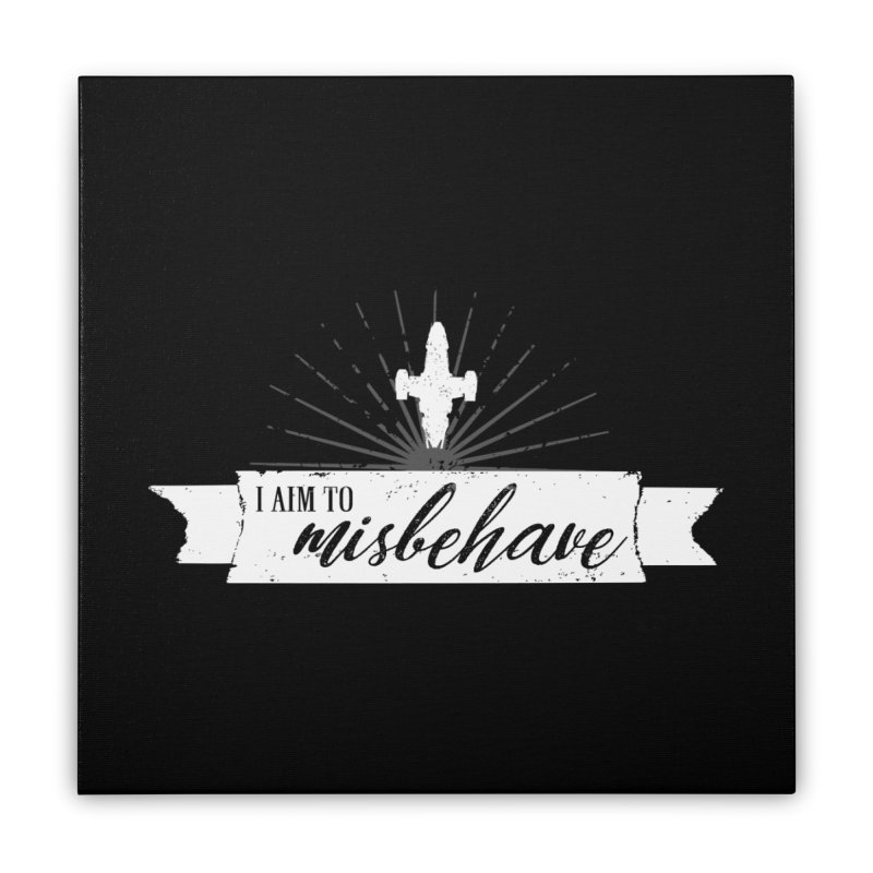 I aim to misbehave Home Stretched Canvas by ninthstreetdesign's Artist Shop