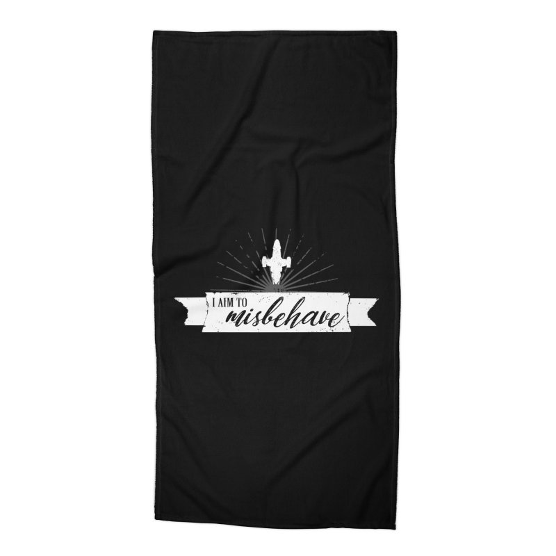 I aim to misbehave Accessories Beach Towel by ninthstreetdesign's Artist Shop
