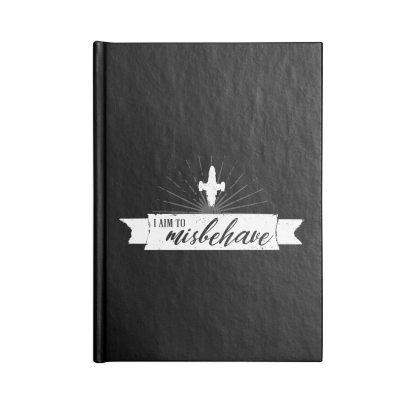 I aim to misbehave Accessories Blank Journal Notebook by ninthstreetdesign's Artist Shop