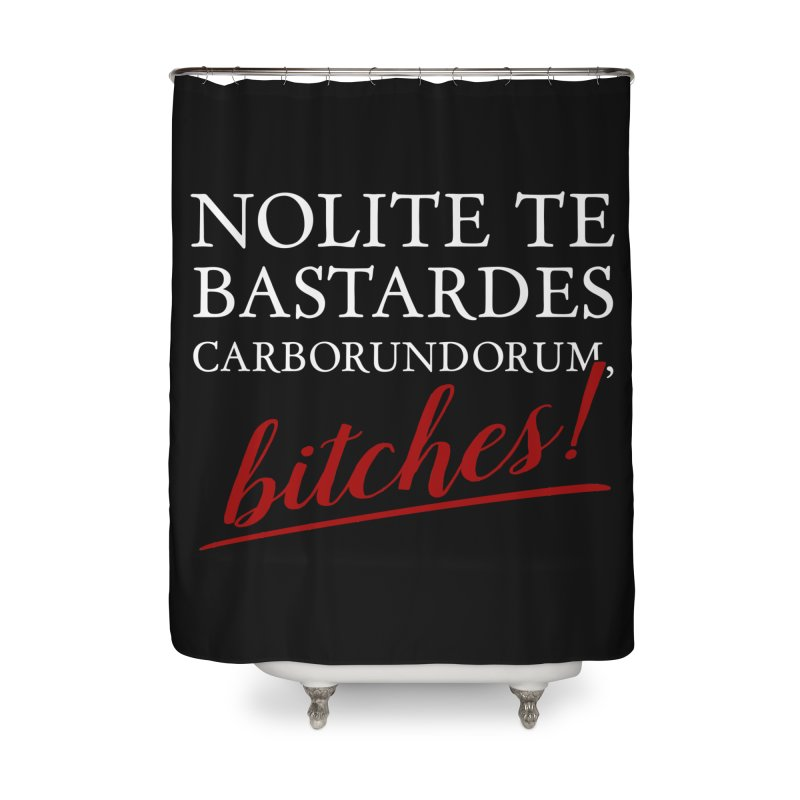 Nolite te bastardes carborundorum Home Shower Curtain by ninthstreetdesign's Artist Shop