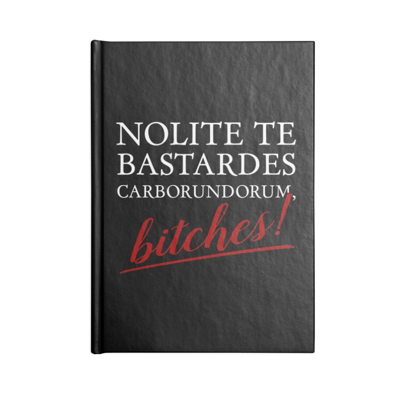 Nolite te bastardes carborundorum Accessories Lined Journal Notebook by ninthstreetdesign's Artist Shop