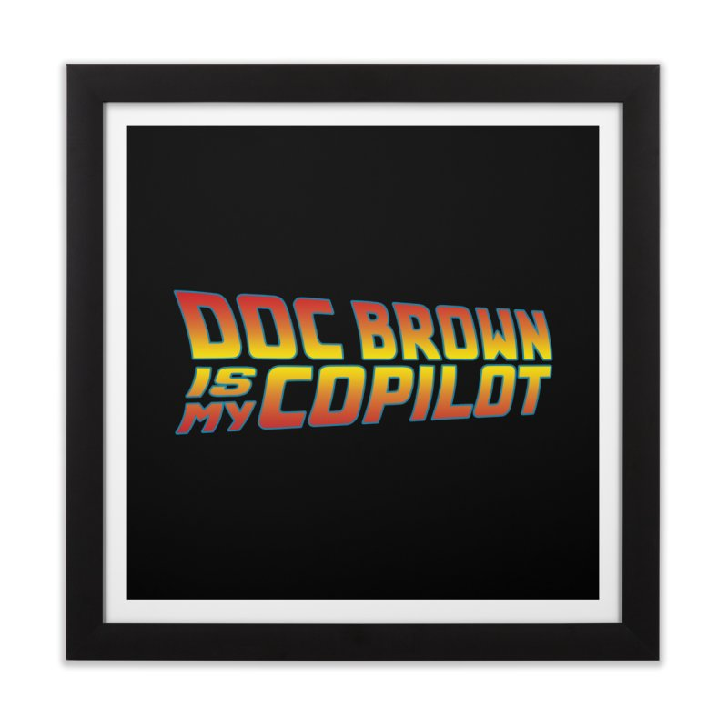 Doc Brown is my copilot Home Framed Fine Art Print by ninthstreetdesign's Artist Shop