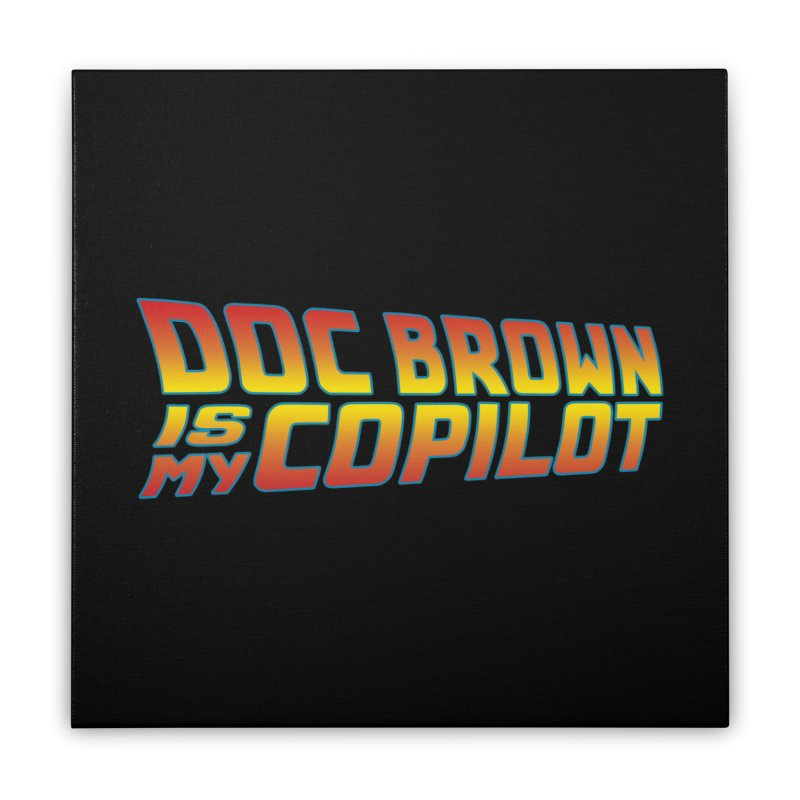 Doc Brown is my copilot Home Stretched Canvas by ninthstreetdesign's Artist Shop