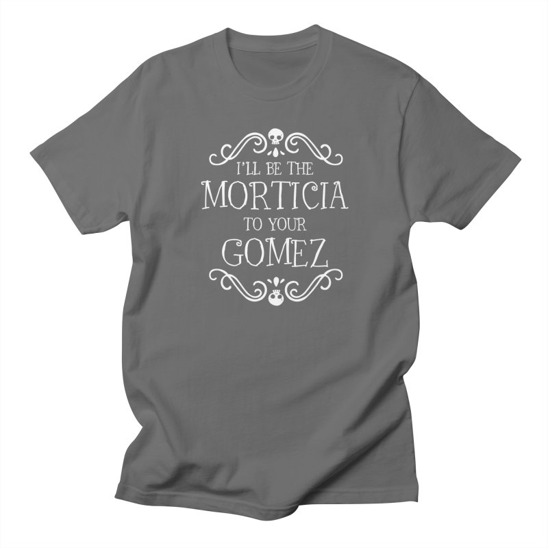 I'll be the Morticia to your Gomez Women's Regular Unisex T-Shirt by Ninth Street Design's Artist Shop