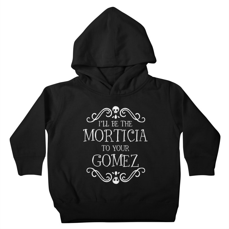 I'll be the Morticia to your Gomez Kids Toddler Pullover Hoody by Ninth Street Design's Artist Shop