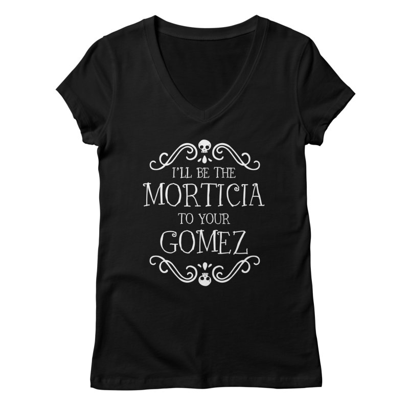 I'll be the Morticia to your Gomez Women's Regular V-Neck by Ninth Street Design's Artist Shop
