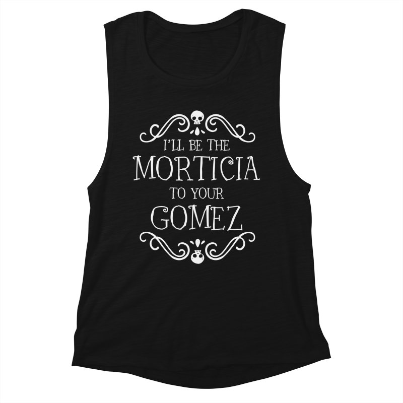 I'll be the Morticia to your Gomez Women's Muscle Tank by Ninth Street Design's Artist Shop