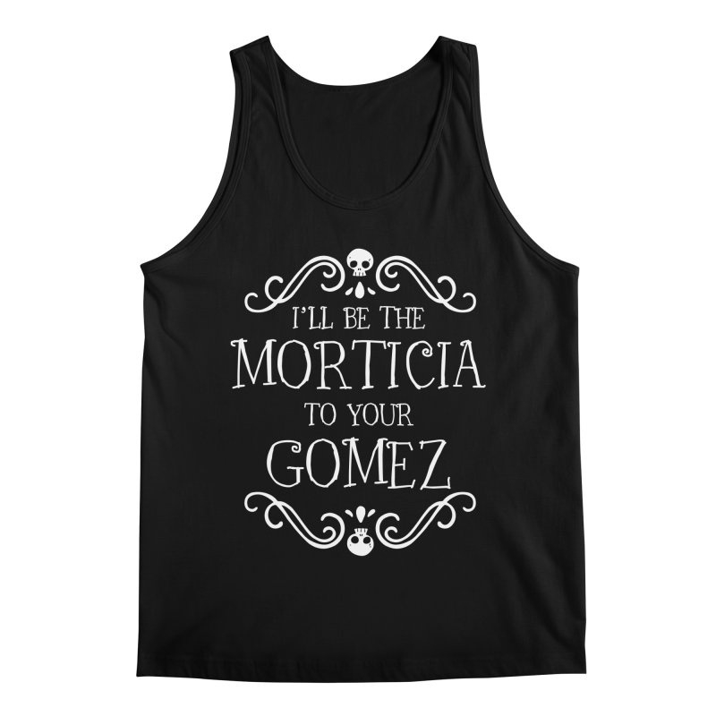 I'll be the Morticia to your Gomez Men's Regular Tank by Ninth Street Design's Artist Shop