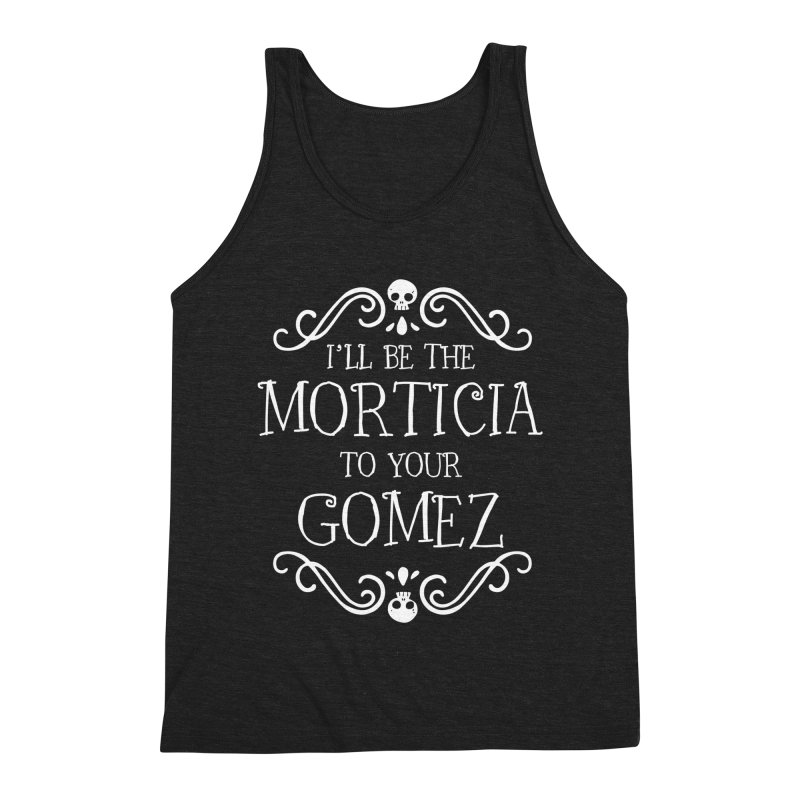 I'll be the Morticia to your Gomez Men's Triblend Tank by Ninth Street Design's Artist Shop