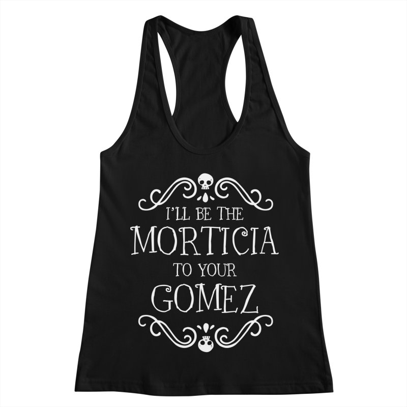 I'll be the Morticia to your Gomez Women's Racerback Tank by Ninth Street Design's Artist Shop