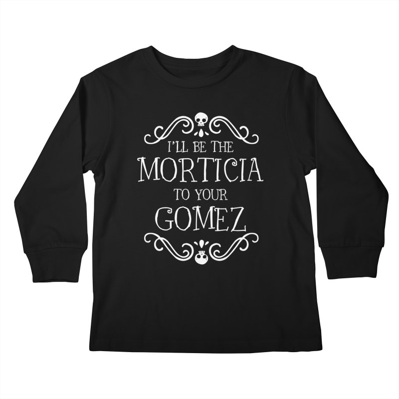 I'll be the Morticia to your Gomez Kids Longsleeve T-Shirt by Ninth Street Design's Artist Shop