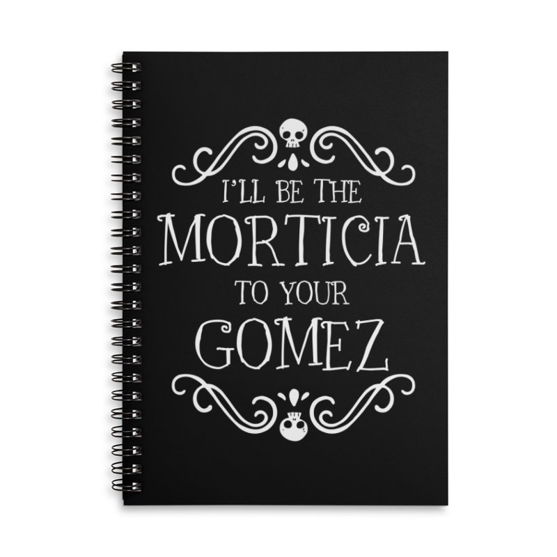 I'll be the Morticia to your Gomez Accessories Lined Spiral Notebook by Ninth Street Design's Artist Shop