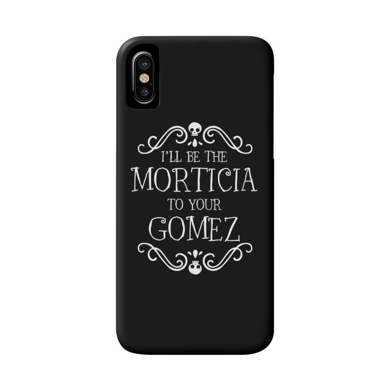I'll be the Morticia to your Gomez Accessories Phone Case by ninthstreetdesign's Artist Shop