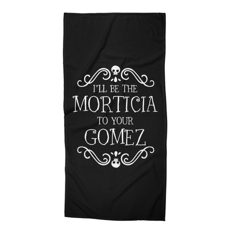I'll be the Morticia to your Gomez Accessories Beach Towel by ninthstreetdesign's Artist Shop