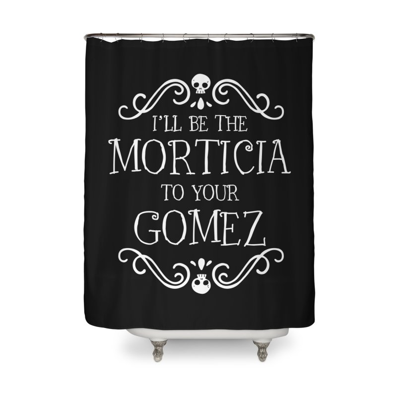 I'll be the Morticia to your Gomez Home Shower Curtain by ninthstreetdesign's Artist Shop