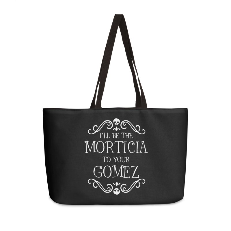 I'll be the Morticia to your Gomez Accessories Weekender Bag Bag by ninthstreetdesign's Artist Shop