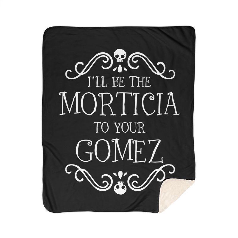 I'll be the Morticia to your Gomez Home Sherpa Blanket Blanket by Ninth Street Design's Artist Shop