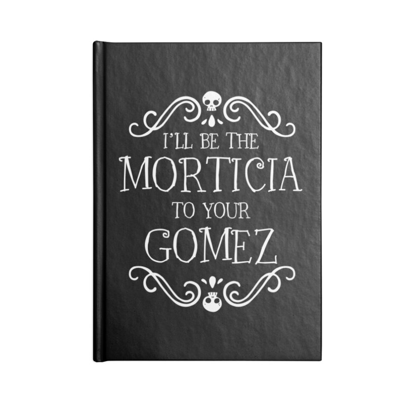 I'll be the Morticia to your Gomez Accessories Lined Journal Notebook by ninthstreetdesign's Artist Shop