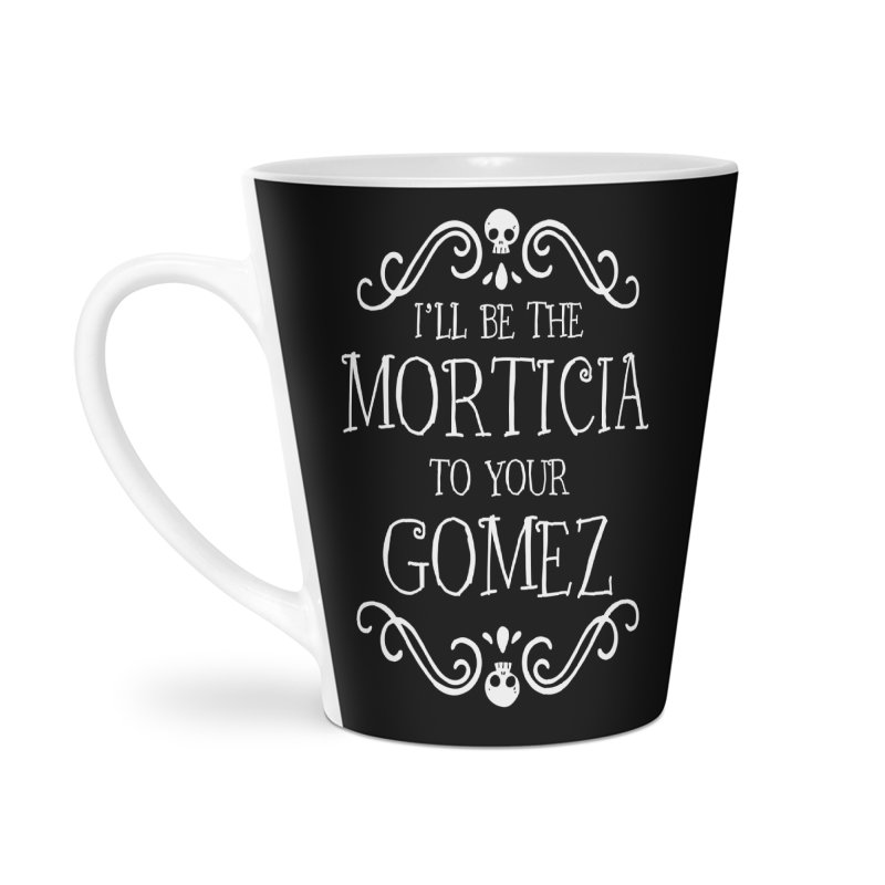I'll be the Morticia to your Gomez Accessories Latte Mug by ninthstreetdesign's Artist Shop