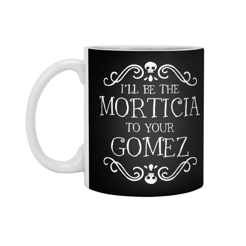 I'll be the Morticia to your Gomez Accessories Standard Mug by Ninth Street Design's Artist Shop