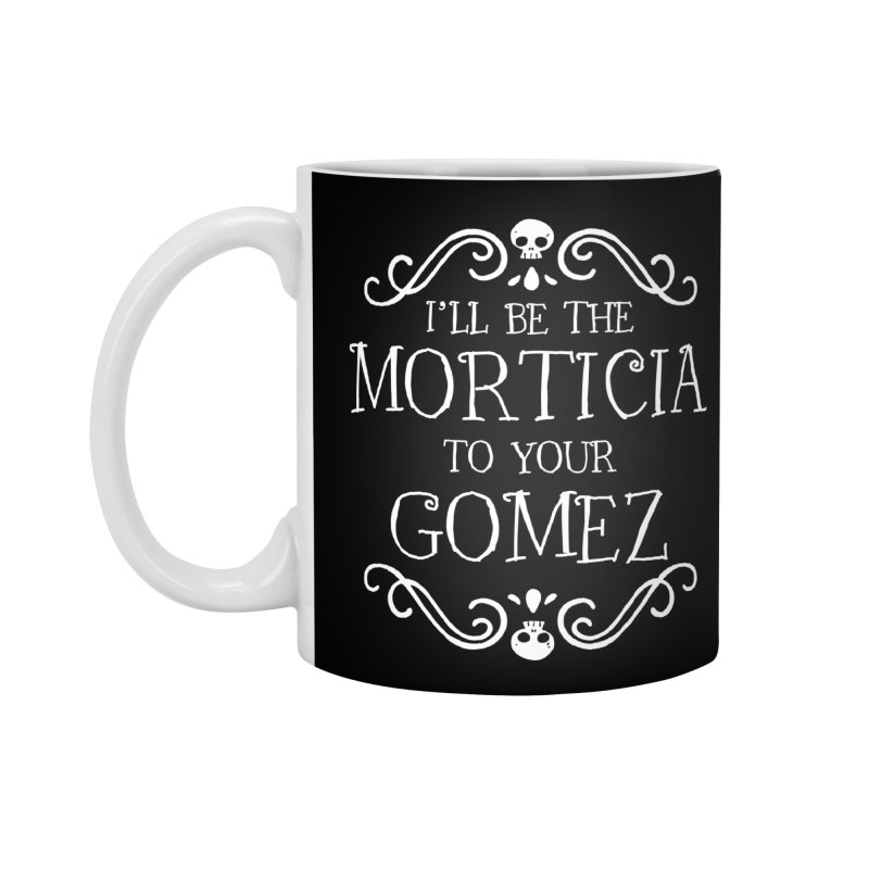 I'll be the Morticia to your Gomez Accessories Standard Mug by ninthstreetdesign's Artist Shop