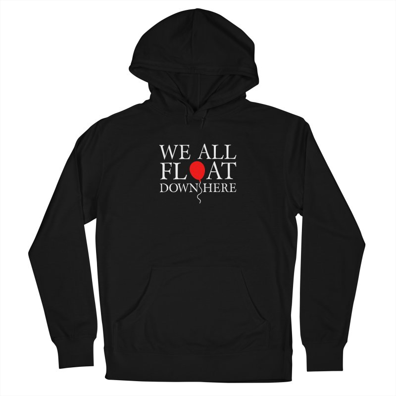 We all float down here Men's French Terry Pullover Hoody by Ninth Street Design's Artist Shop