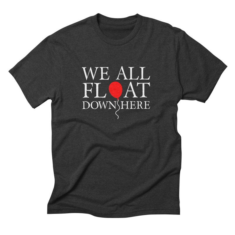 We all float down here Men's Triblend T-Shirt by Ninth Street Design's Artist Shop