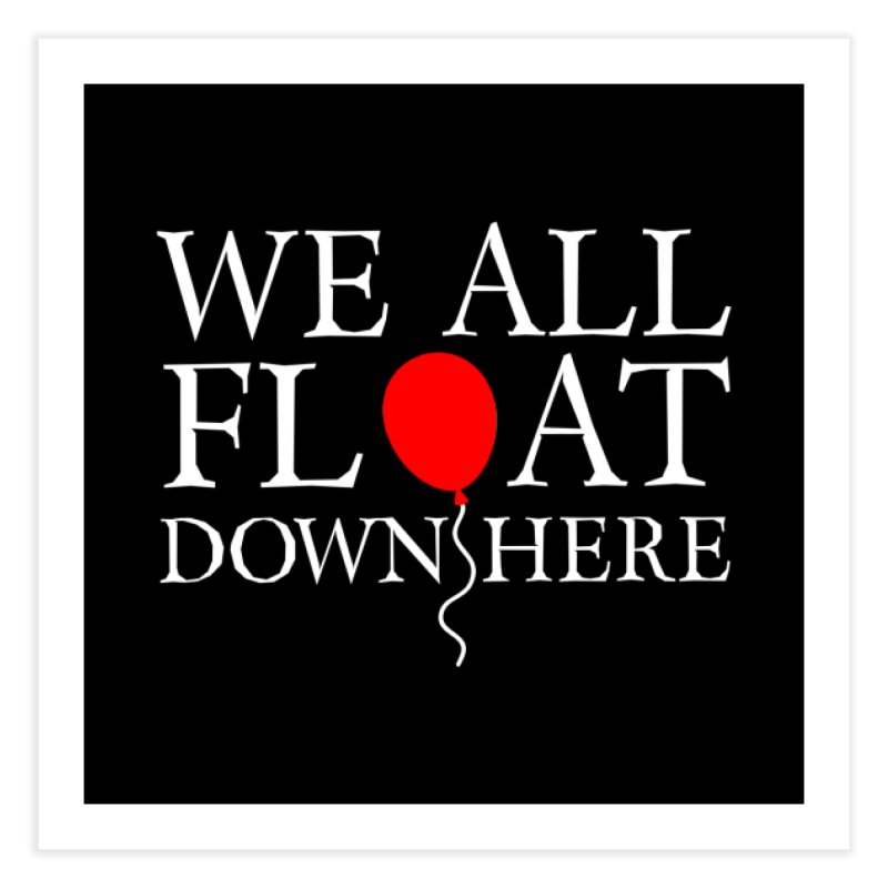 We all float down here Home Fine Art Print by ninthstreetdesign's Artist Shop