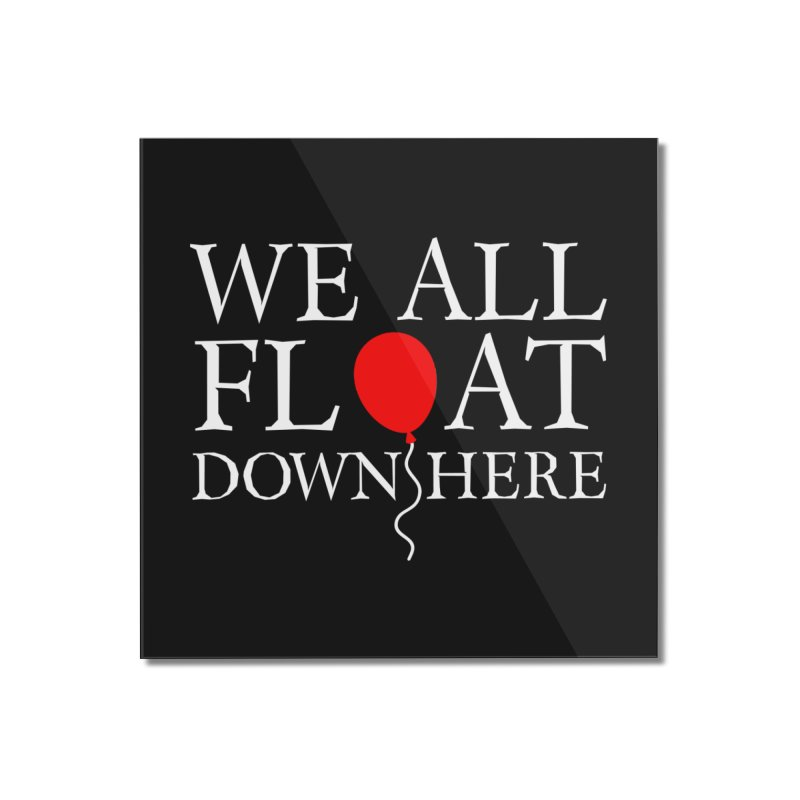 We all float down here Home Mounted Acrylic Print by ninthstreetdesign's Artist Shop