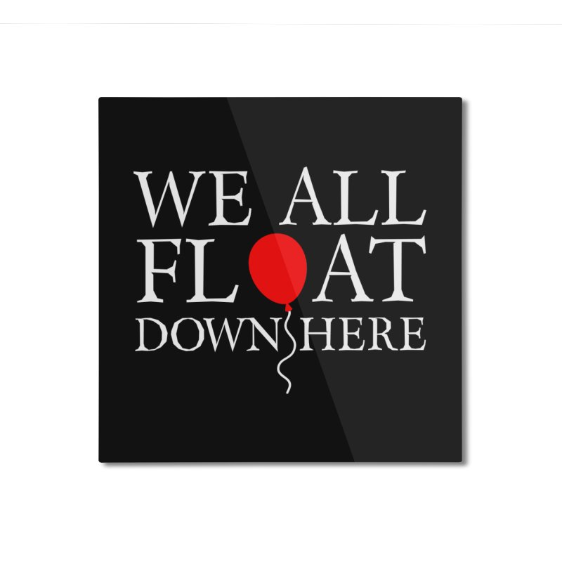 We all float down here Home Mounted Aluminum Print by ninthstreetdesign's Artist Shop