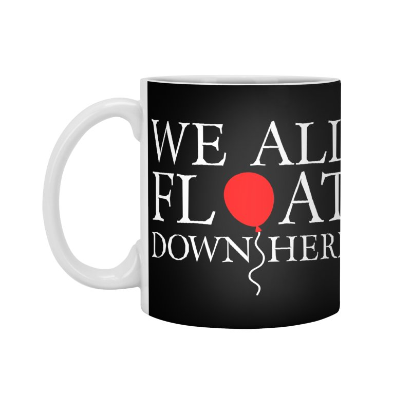 We all float down here Accessories Mug by ninthstreetdesign's Artist Shop