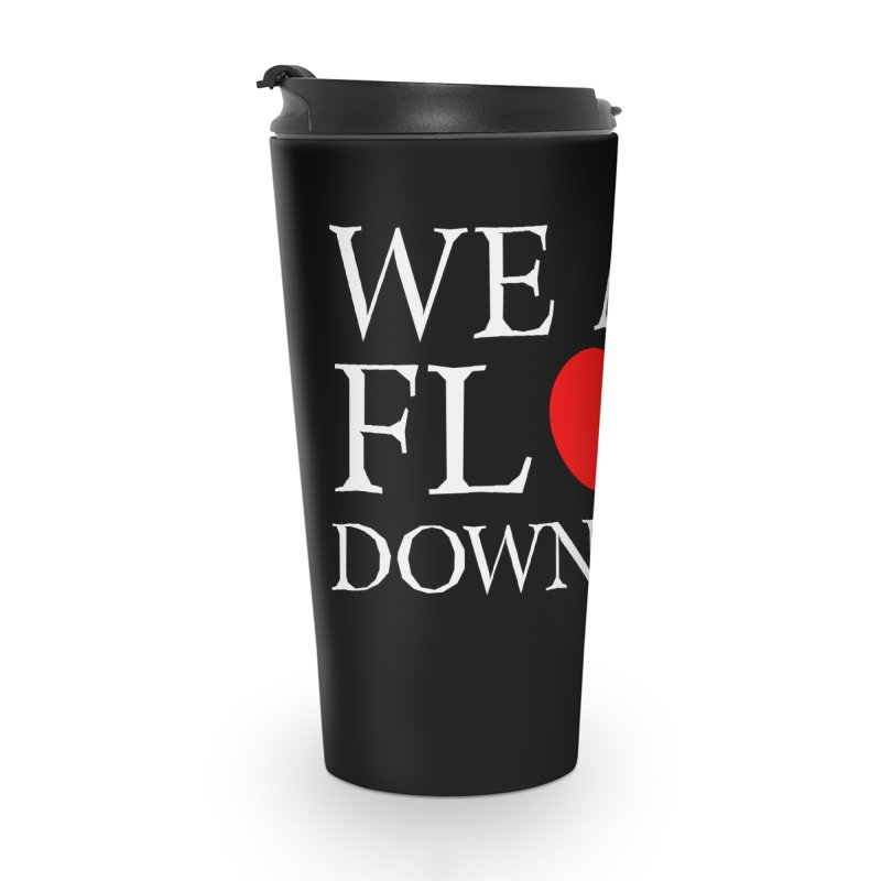 We all float down here Accessories Travel Mug by Ninth Street Design's Artist Shop