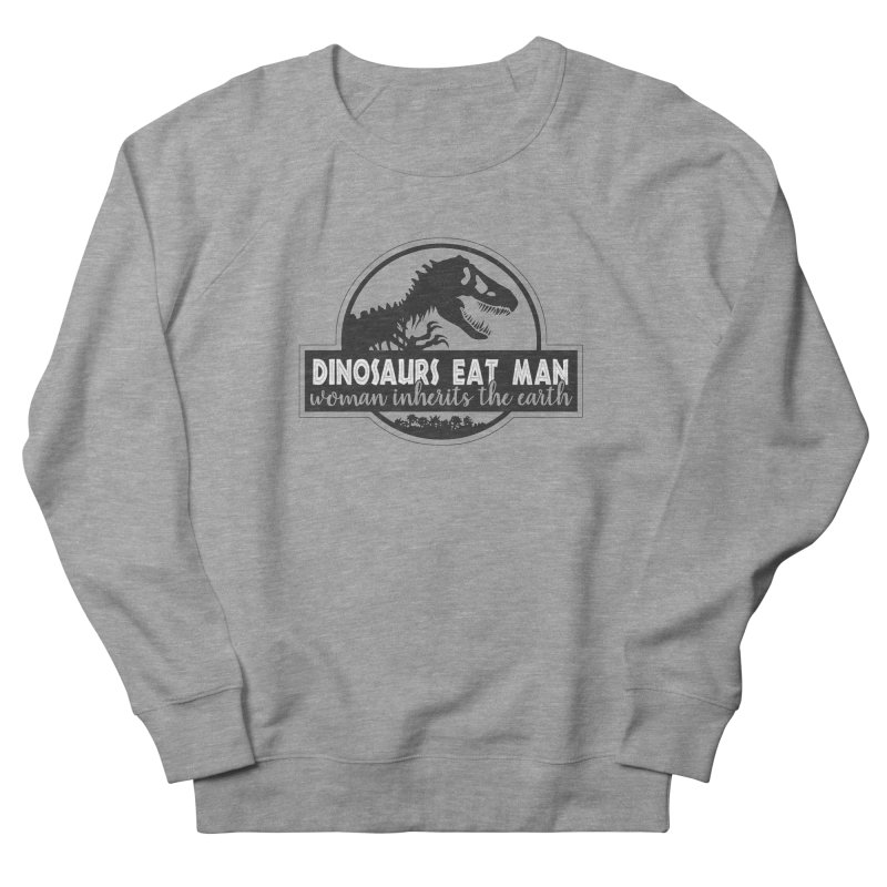 Dinosaurs eat man Women's French Terry Sweatshirt by ninthstreetdesign's Artist Shop