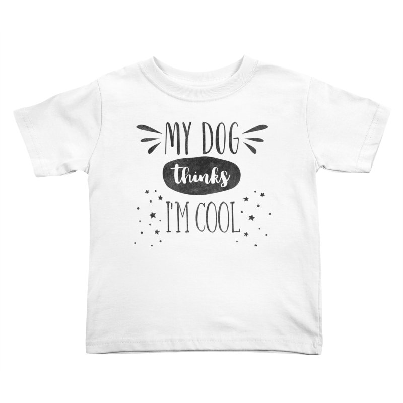 My Dog Thinks I'm Cool Kids Toddler T-Shirt by Nisa Fiin's Artist Shop