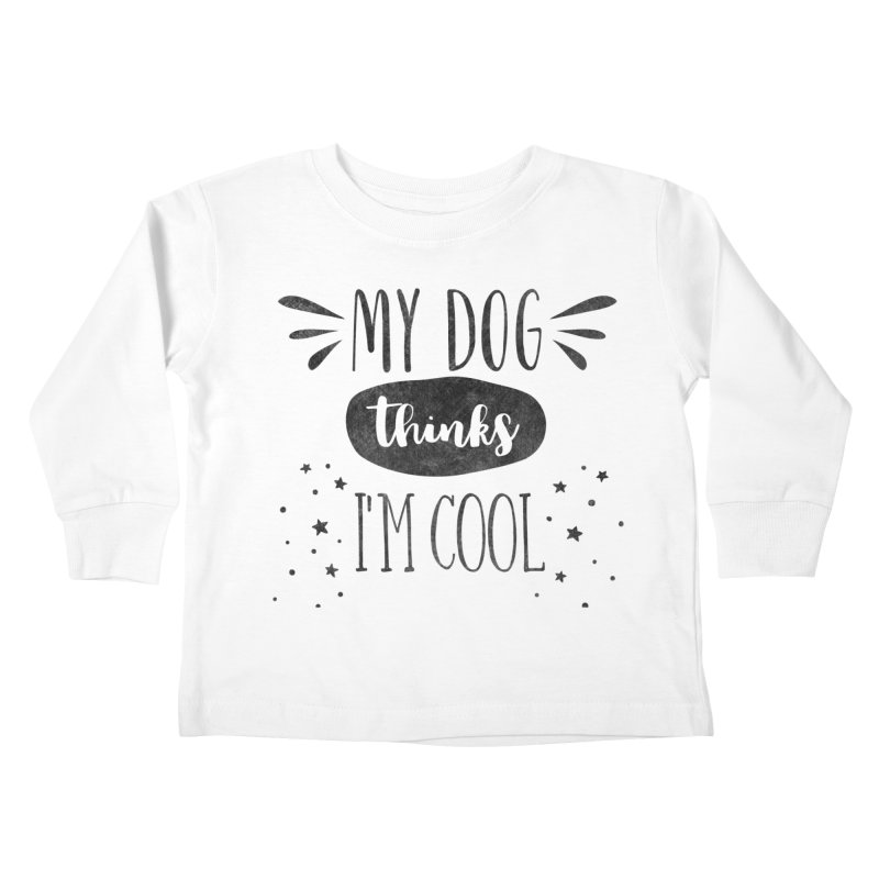 My Dog Thinks I'm Cool Kids Toddler Longsleeve T-Shirt by Nisa Fiin's Artist Shop