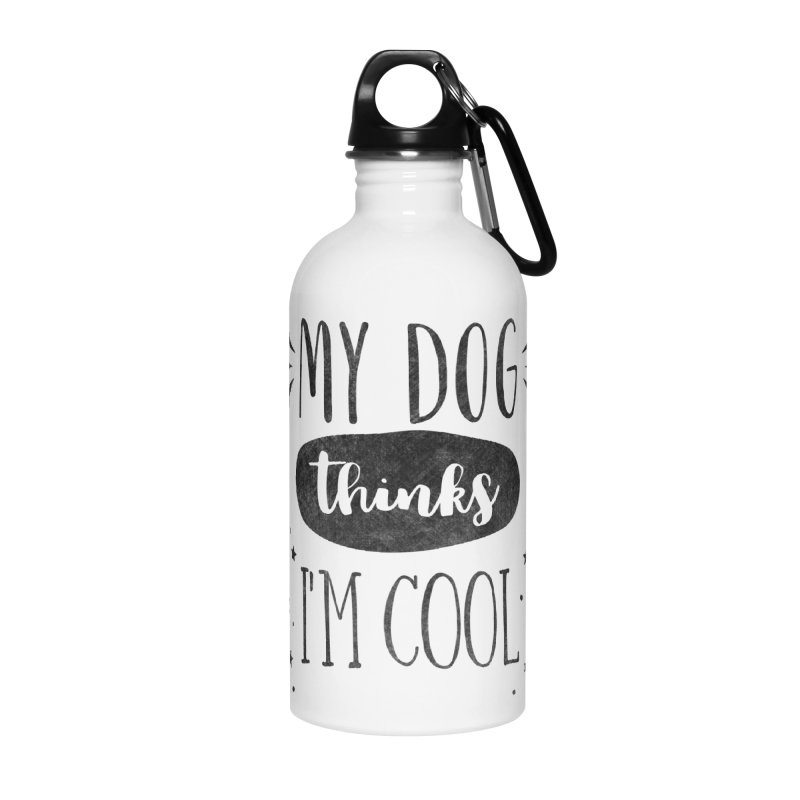 My Dog Thinks I'm Cool Accessories Water Bottle by Nisa Fiin's Artist Shop