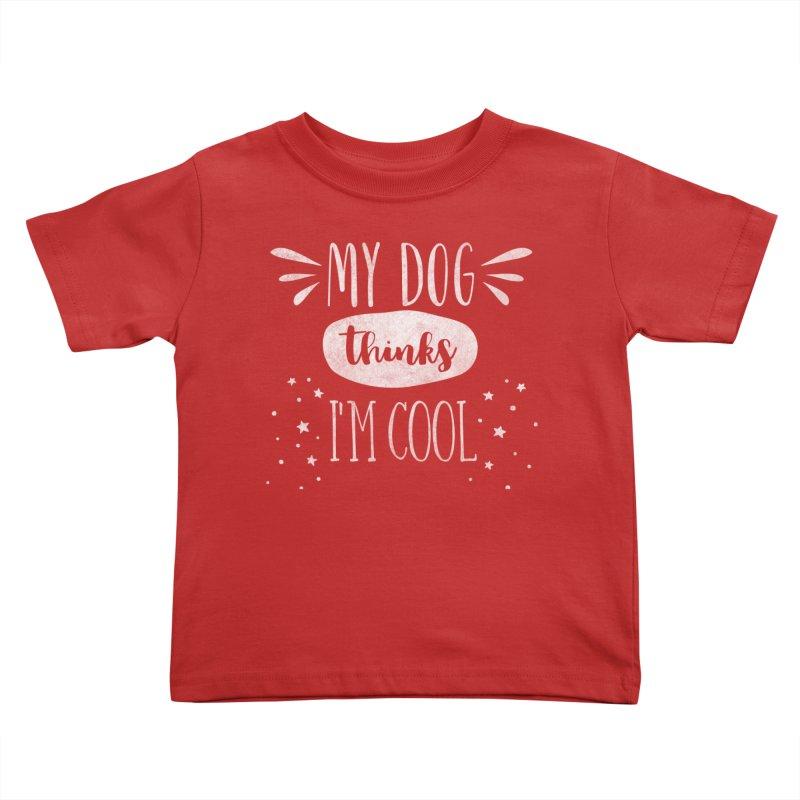 My Dog Thinks I'm Cool - white Kids Toddler T-Shirt by Nisa Fiin's Artist Shop