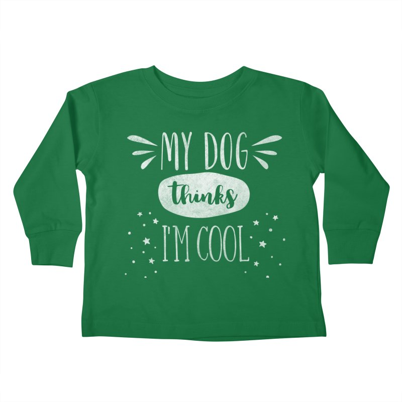 My Dog Thinks I'm Cool - white Kids Toddler Longsleeve T-Shirt by Nisa Fiin's Artist Shop
